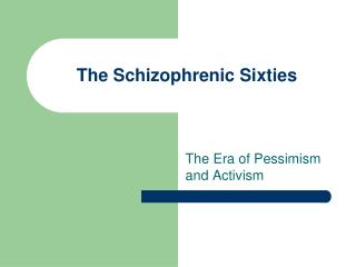 The Schizophrenic Sixties