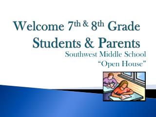 Welcome 7 th & 8 th Grade Students & Parents