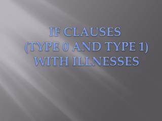 IF CLAUSES  (TYPE 0 AND TYPE 1) WITH ILLNESSES