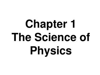 Chapter 1 The Science of Physics