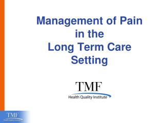 Management of Pain  in the  Long Term Care Setting