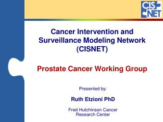 Cancer Intervention and Surveillance Modeling Network (CISNET) Prostate Cancer Working Group