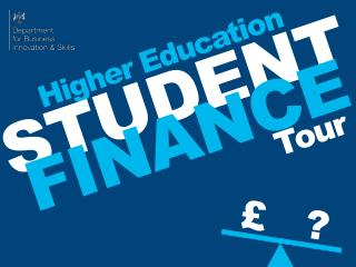 Higher Education STUDENT FINANCE                          Tour