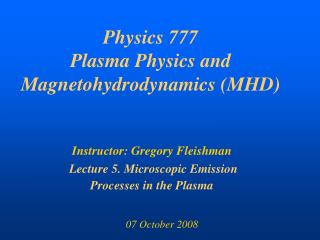 Physics 777 Plasma Physics and Magnetohydrodynamics (MHD)