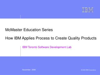 McMaster Education Series How IBM Applies Process to Create Quality Products
