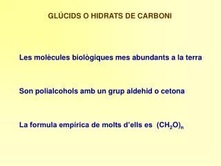 GLÚCIDS O HIDRATS DE CARBONI