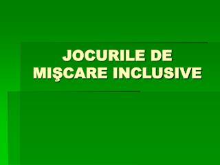 JOCURILE DE MIŞCARE INCLUSIVE