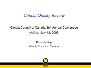 Canola Quality Review Canola Council of Canada 38 th  Annual Convention Halifax, July 18, 2005 Dave Hickling Canola Coun