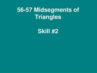 56-57 Midsegments of Triangles Skill #2