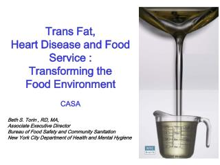 Trans Fat,  Heart Disease and Food Service : Transforming the  Food Environment CASA Beth S. Torin , RD, MA, Associate E