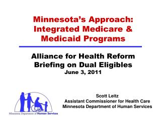 Scott Leitz Assistant Commissioner for Health Care Minnesota Department of Human Services