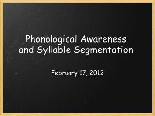 Phonological Awareness and Syllable Segmentation