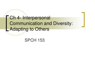 Ch 4- Interpersonal Communication and Diversity: Adapting to Others