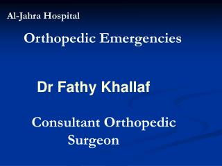 Orthopedic Emergencies Dr Fathy Khallaf Consultant Orthopedic            Surgeon