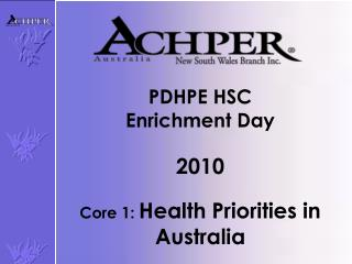 PDHPE HSC Enrichment D ay 2010 Core 1: Health Priorities in Australia