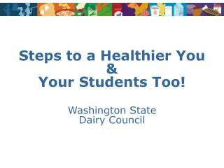Steps to a Healthier You  &  Your Students Too!