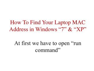 "How To Find Your Laptop MAC Address in Windows ""7"" & ""XP"" At first we have to open ""run command"""