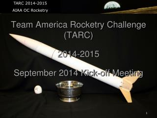 Team America Rocketry Challenge (TARC) 2014-2015 September 2014 Kick-off Meeting