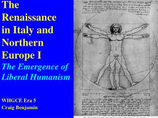 The Renaissance  in Italy and Northern Europe I The Emergence of Liberal Humanism