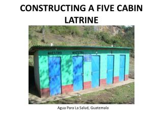CONSTRUCTING A FIVE CABIN LATRINE