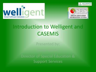 Introduction to Welligent and CASEMIS