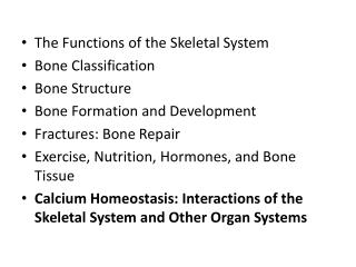 The Functions of the Skeletal  System Bone  Classification Bone  Structure
