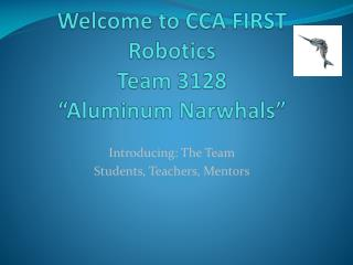 "Welcome to CCA FIRST Robotics Team 3128 ""Aluminum Narwhals"""