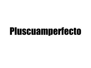 Pluscuamperfecto