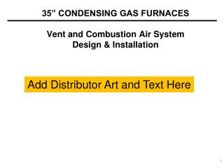 "35"" CONDENSING GAS FURNACES Vent and Combustion Air System  Design & Installation"