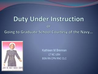 Duty  Under Instruction or  Going  to  Graduate School Courtesy  of the  Navy …