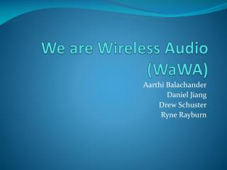 We are Wireless Audio ( WaWA )