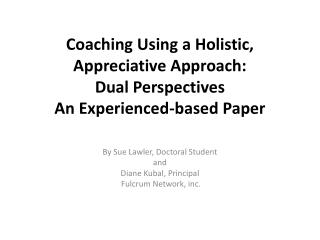 Coaching Using a Holistic, Appreciative Approach:  Dual Perspectives An Experienced-based Paper