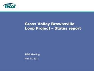 Cross Valley Brownsville Loop Project – Status report