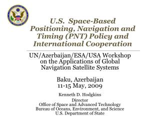 U.S.  Space-Based Positioning, Navigation and Timing (PNT) Policy and  International Cooperation