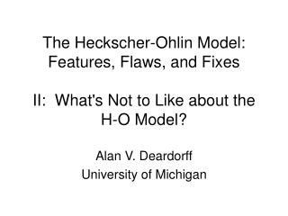 The Heckscher-Ohlin Model:  Features, Flaws, and Fixes  II:  Whats Not to Like about the H-O Model