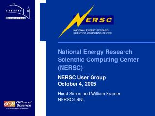 National Energy Research  Scientific Computing Center  (NERSC) NERSC User Group  October 4, 2005