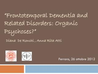 """"""" Frontotemporal Dementia and Related Disorders : Organic Psychoses?"""""""