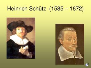 Heinrich Schütz (1585 – 1672)