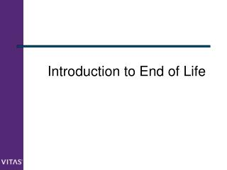 Introduction to End of Life