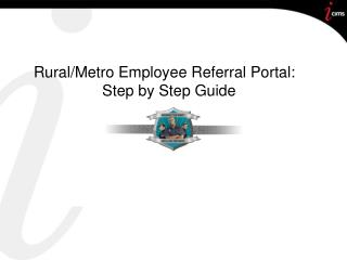 Rural/Metro Employee Referral Portal: Step by Step Guide