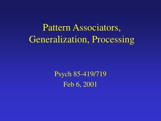 Pattern Associators, Generalization, Processing