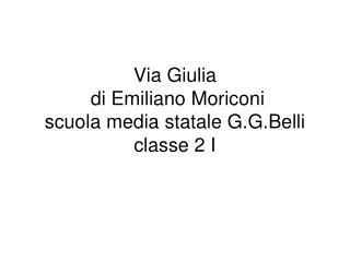 Via Giulia di Emiliano Moriconi scuola media statale G.G.Belli classe 2 I