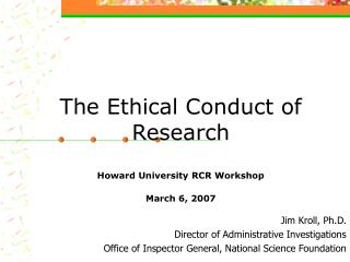 The Ethical Conduct of Research Howard University RCR Workshop March 6, 2007