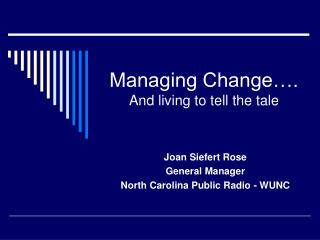 Managing Change…. And living to tell the tale