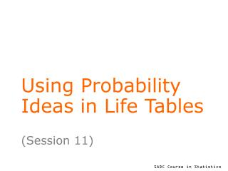 Using Probability Ideas in Life Tables