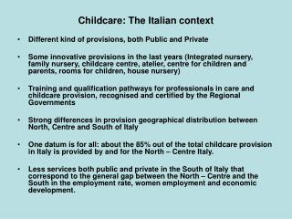 Childcare: The Italian context Different kind of provisions, both Public and Private