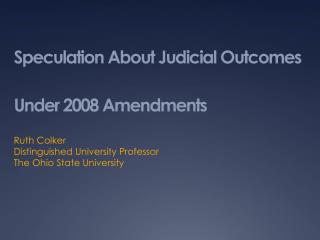 Speculation About Judicial Outcomes Under 2008 Amendments