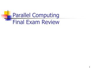Parallel Computing  Final Exam Review