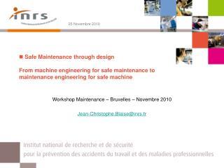 Workshop Maintenance – Bruxelles – Novembre 2010 Jean-Christophe.Blaise@inrs.fr