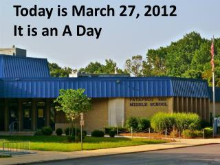 Today is March  27,  2012 It is  an  A Day